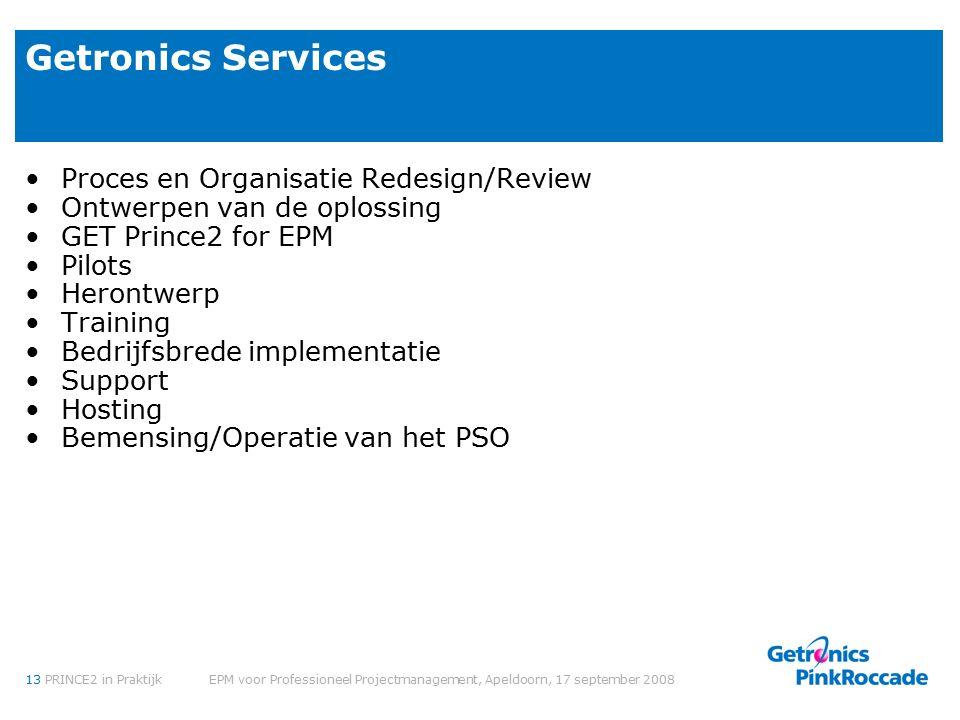 13PRINCE2 in Praktijk EPM voor Professioneel Projectmanagement, Apeldoorn, 17 september 2008 Getronics Services Proces en Organisatie Redesign/Review