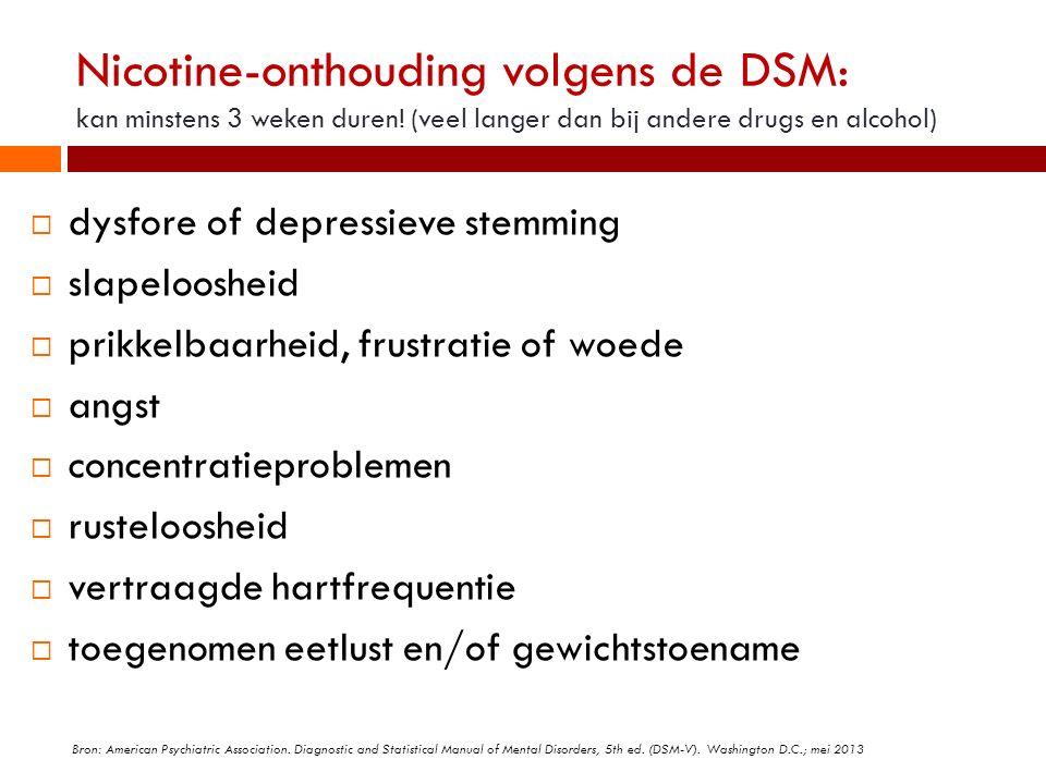 Nicotine-onthouding volgens de DSM: kan minstens 3 weken duren! (veel langer dan bij andere drugs en alcohol)  dysfore of depressieve stemming  slap