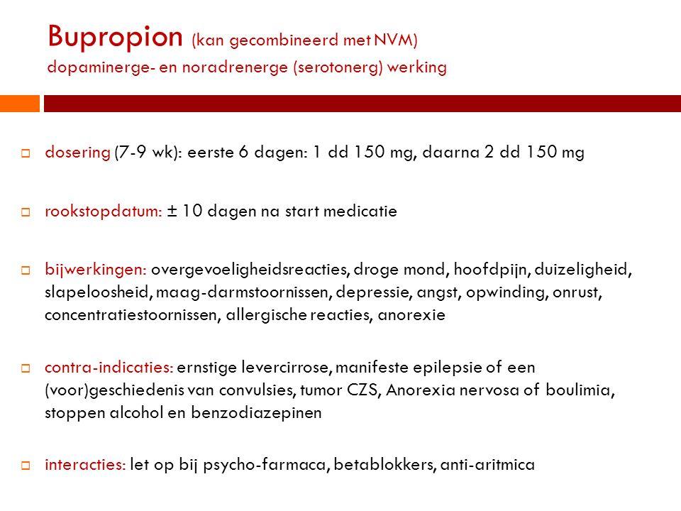 Bupropion (kan gecombineerd met NVM) dopaminerge- en noradrenerge (serotonerg) werking  dosering (7-9 wk): eerste 6 dagen: 1 dd 150 mg, daarna 2 dd 1