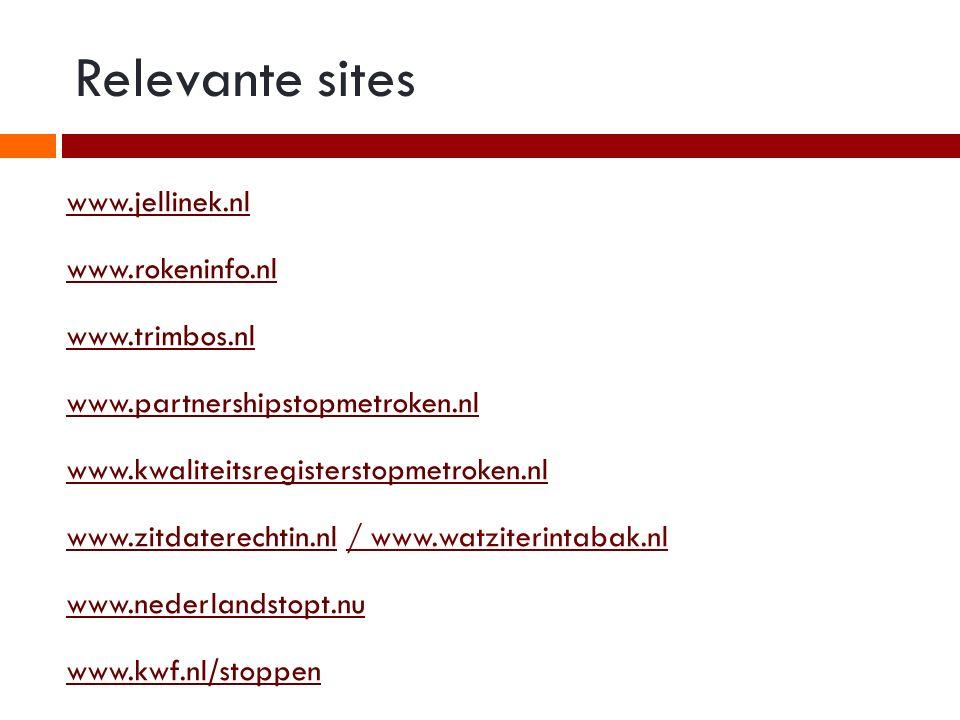 Relevante sites www.jellinek.nl www.rokeninfo.nl www.trimbos.nl www.partnershipstopmetroken.nl www.kwaliteitsregisterstopmetroken.nl www.zitdaterechti