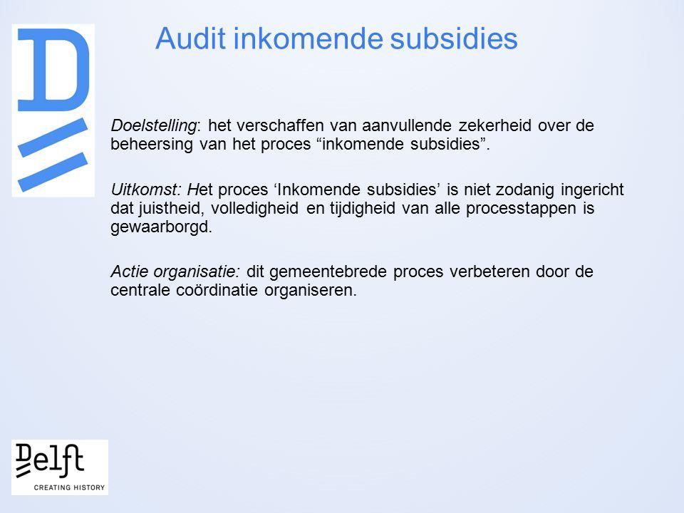 Audit inkomende subsidies Doelstelling: het verschaffen van aanvullende zekerheid over de beheersing van het proces inkomende subsidies .