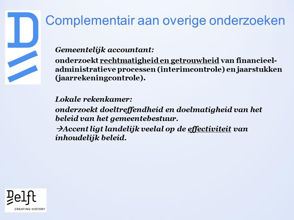 Complementair aan overige onderzoeken Gemeentelijk accountant: onderzoekt rechtmatigheid en getrouwheid van financieel- administratieve processen (interimcontrole) en jaarstukken (jaarrekeningcontrole).