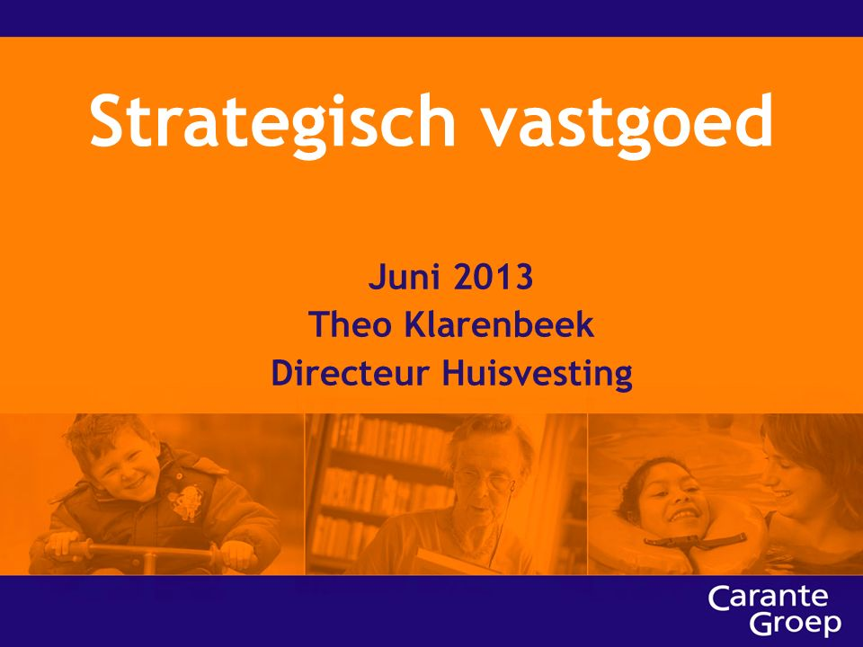 Juni 2013 Theo Klarenbeek Directeur Huisvesting Strategisch vastgoed