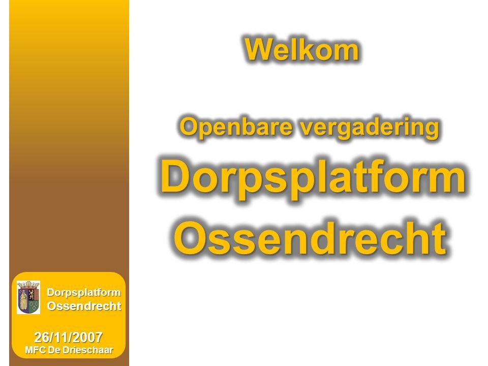 15/08/2007 Dorpsplatform Dorpsplatform Ossendrecht Ossendrecht26/11/2007 MFC De Drieschaar
