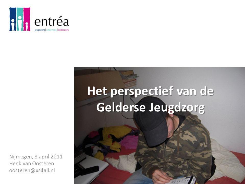 Het perspectief van de Gelderse Jeugdzorg Het perspectief van de Gelderse Jeugdzorg Nijmegen, 8 april 2011 Henk van Oosteren oosteren@xs4all.nl