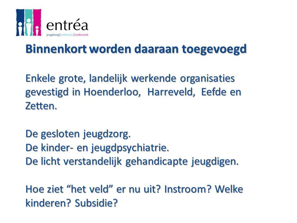 Binnenkort worden daaraan toegevoegd Enkele grote, landelijk werkende organisaties gevestigd in Hoenderloo, Harreveld, Eefde en Zetten.
