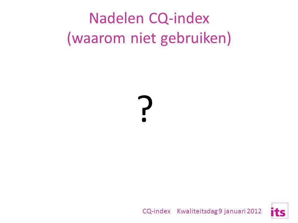 Nadelen CQ-index (waarom niet gebruiken) CQ-index Kwaliteitsdag 9 januari 2012