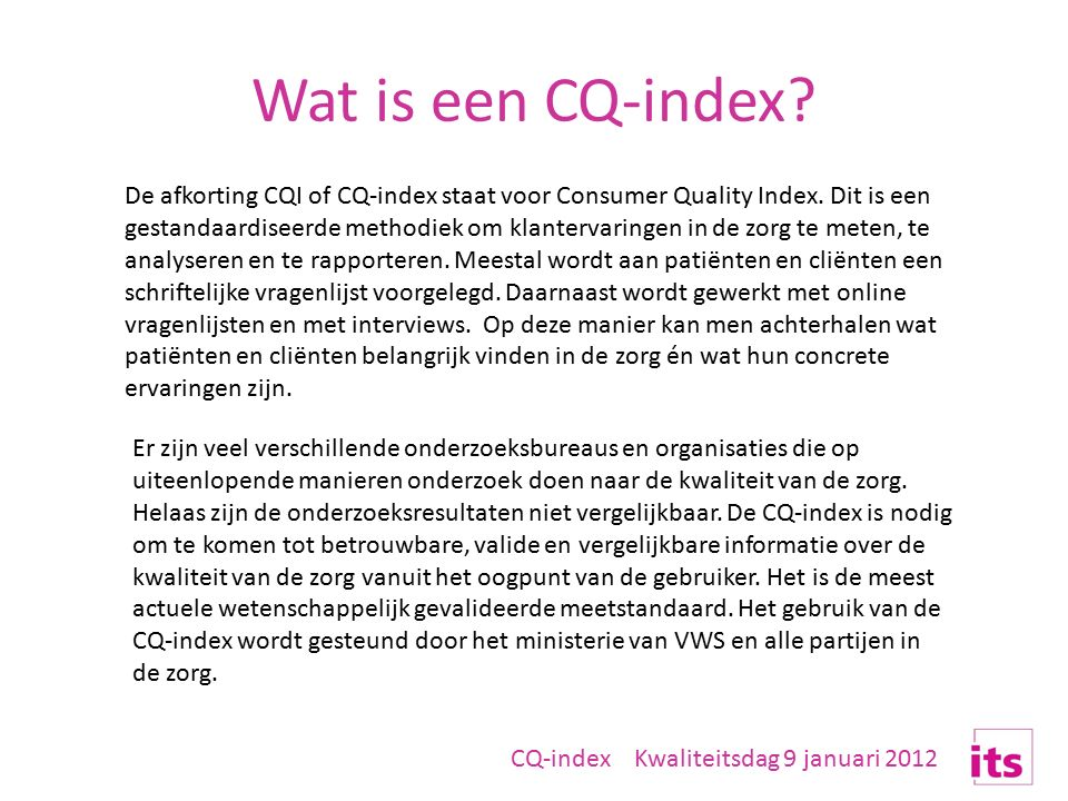 Wat is een CQ-index? De afkorting CQI of CQ-index staat voor Consumer Quality Index. Dit is een gestandaardiseerde methodiek om klantervaringen in de