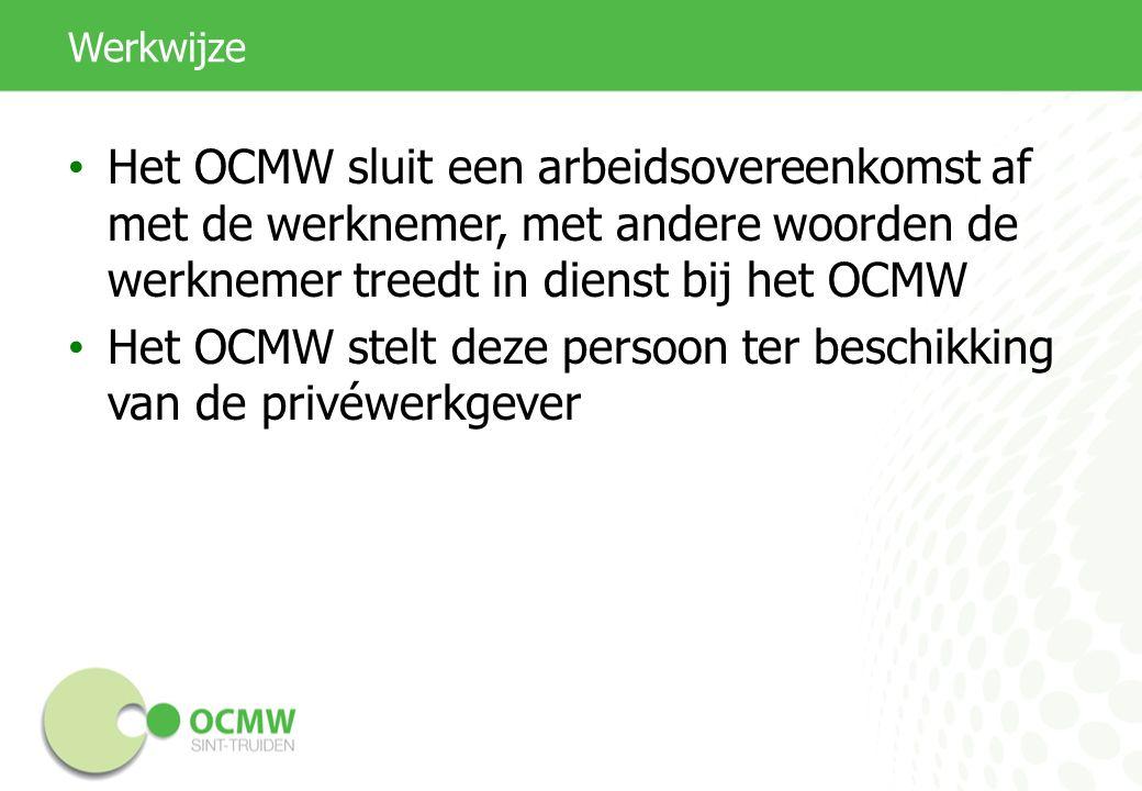 Werkwijze Het OCMW sluit een arbeidsovereenkomst af met de werknemer, met andere woorden de werknemer treedt in dienst bij het OCMW Het OCMW stelt dez