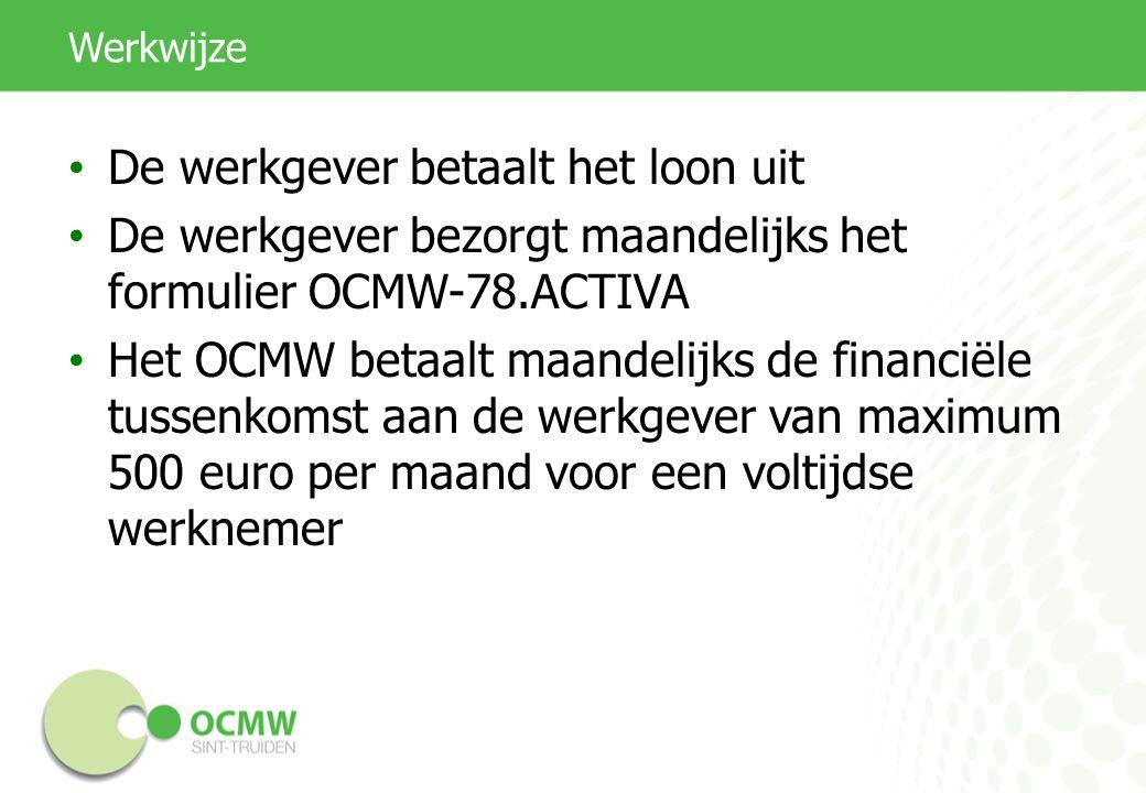 Werkwijze De werkgever betaalt het loon uit De werkgever bezorgt maandelijks het formulier OCMW-78.ACTIVA Het OCMW betaalt maandelijks de financiële t