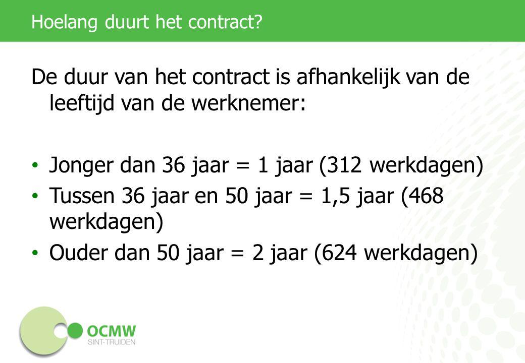 Hoelang duurt het contract? De duur van het contract is afhankelijk van de leeftijd van de werknemer: Jonger dan 36 jaar = 1 jaar (312 werkdagen) Tuss