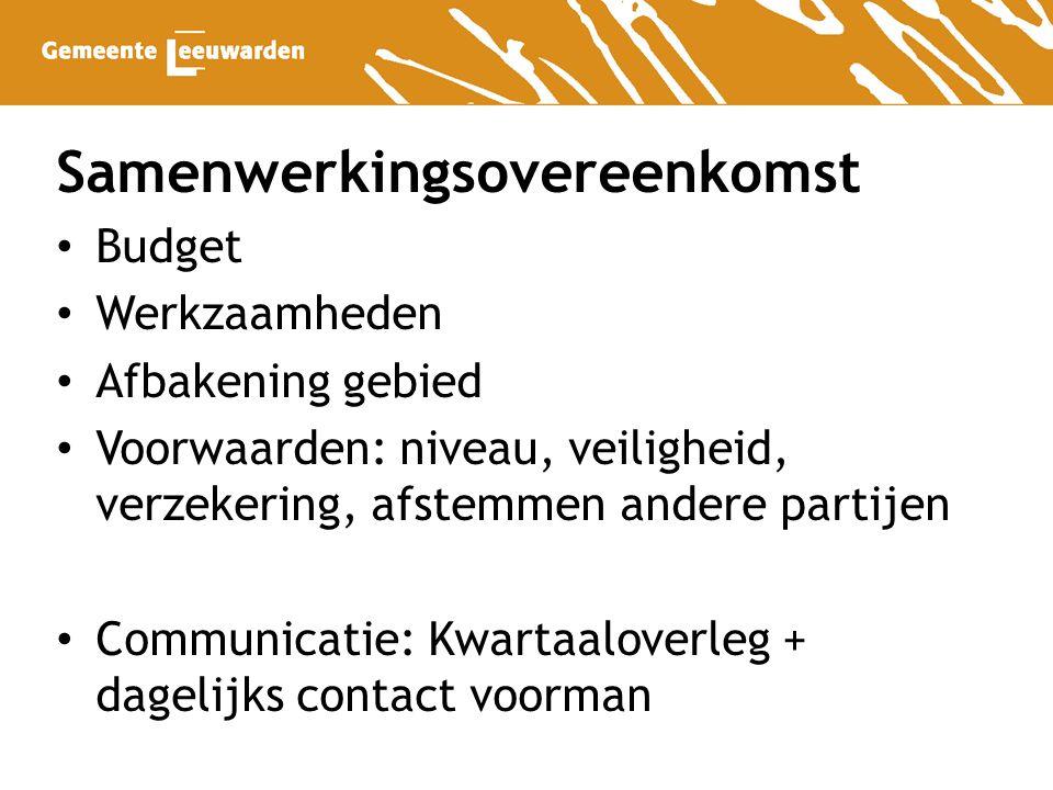 Samenwerkingsovereenkomst Budget Werkzaamheden Afbakening gebied Voorwaarden: niveau, veiligheid, verzekering, afstemmen andere partijen Communicatie: Kwartaaloverleg + dagelijks contact voorman