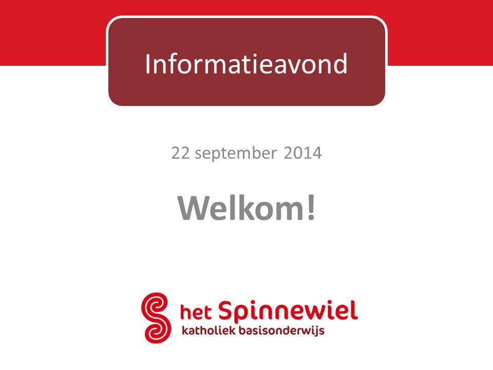 22 september 2014 Welkom! Informatieavond