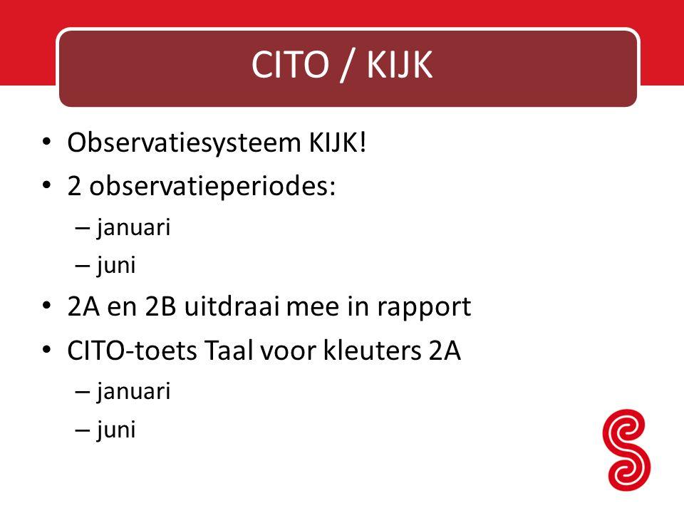 CITO / KIJK Observatiesysteem KIJK! 2 observatieperiodes: – januari – juni 2A en 2B uitdraai mee in rapport CITO-toets Taal voor kleuters 2A – januari