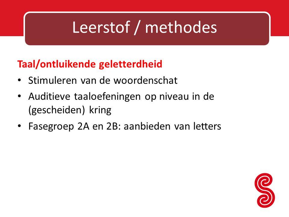 Leerstof / methodes Taal/ontluikende geletterdheid Stimuleren van de woordenschat Auditieve taaloefeningen op niveau in de (gescheiden) kring Fasegroe
