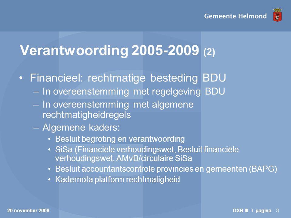 20 november 2008 GSB III I pagina3 Verantwoording 2005-2009 (2) Financieel: rechtmatige besteding BDU –In overeenstemming met regelgeving BDU –In over