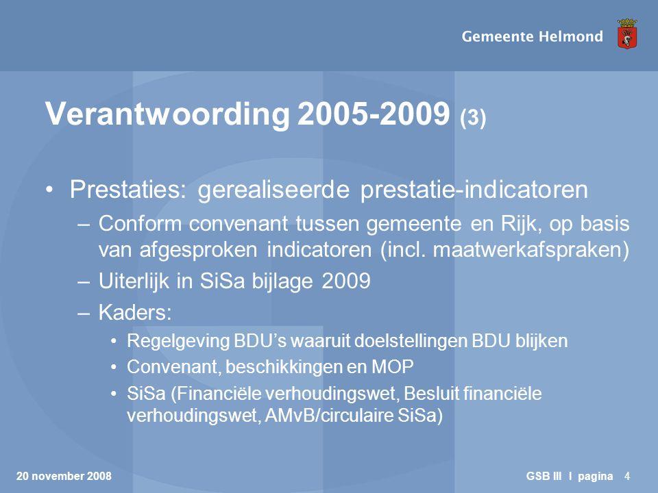 20 november 2008 GSB III I pagina4 Verantwoording 2005-2009 (3) Prestaties: gerealiseerde prestatie-indicatoren –Conform convenant tussen gemeente en