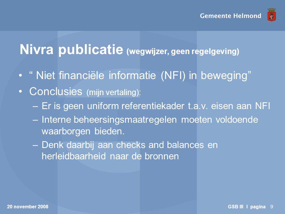 Nivra publicatie (wegwijzer, geen regelgeving) Niet financiële informatie (NFI) in beweging Conclusies (mijn vertaling): –Er is geen uniform referentiekader t.a.v.