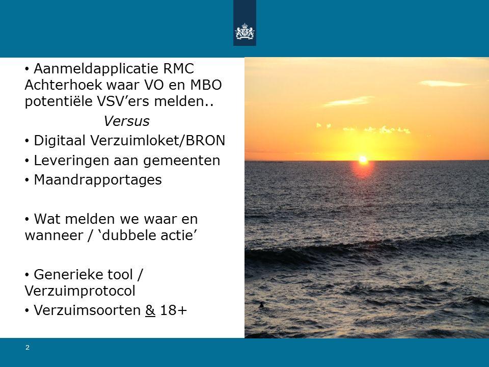 2 Aanmeldapplicatie RMC Achterhoek waar VO en MBO potentiële VSV'ers melden.. Versus Digitaal Verzuimloket/BRON Leveringen aan gemeenten Maandrapporta