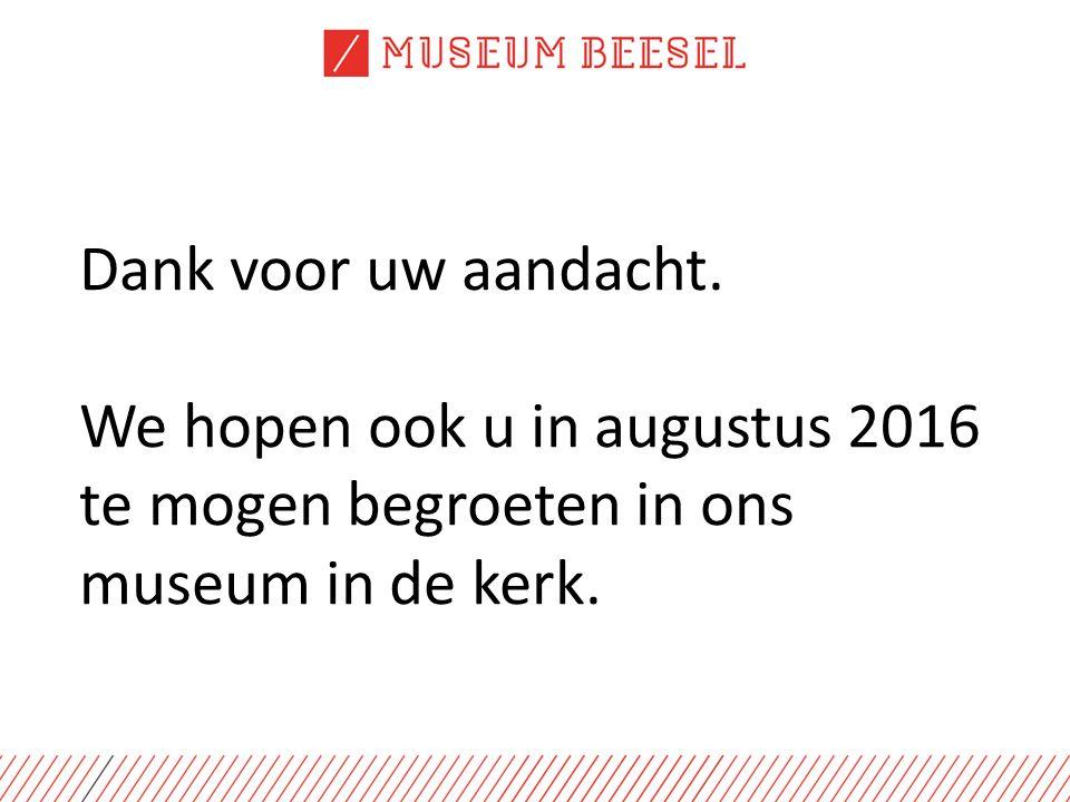Dank voor uw aandacht. We hopen ook u in augustus 2016 te mogen begroeten in ons museum in de kerk.