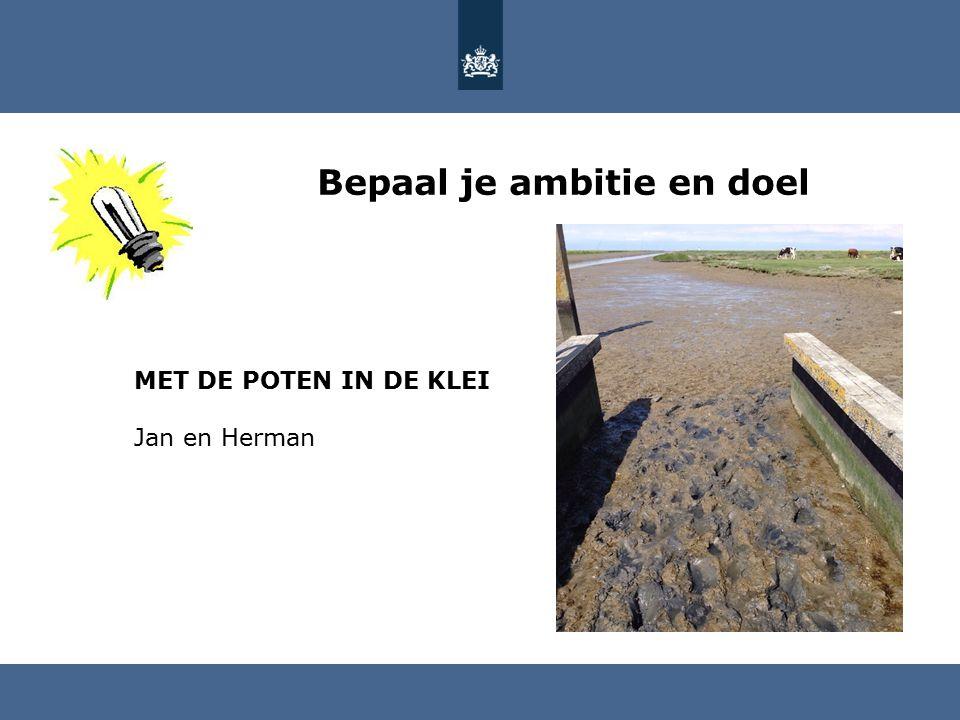 Bepaal je ambitie en doel MET DE POTEN IN DE KLEI Jan en Herman