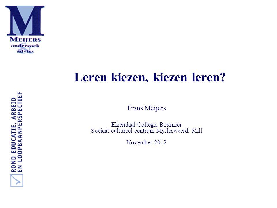 Leren kiezen, kiezen leren? Frans Meijers Elzendaal College, Boxmeer Sociaal-cultureel centrum Myllesweerd, Mill November 2012