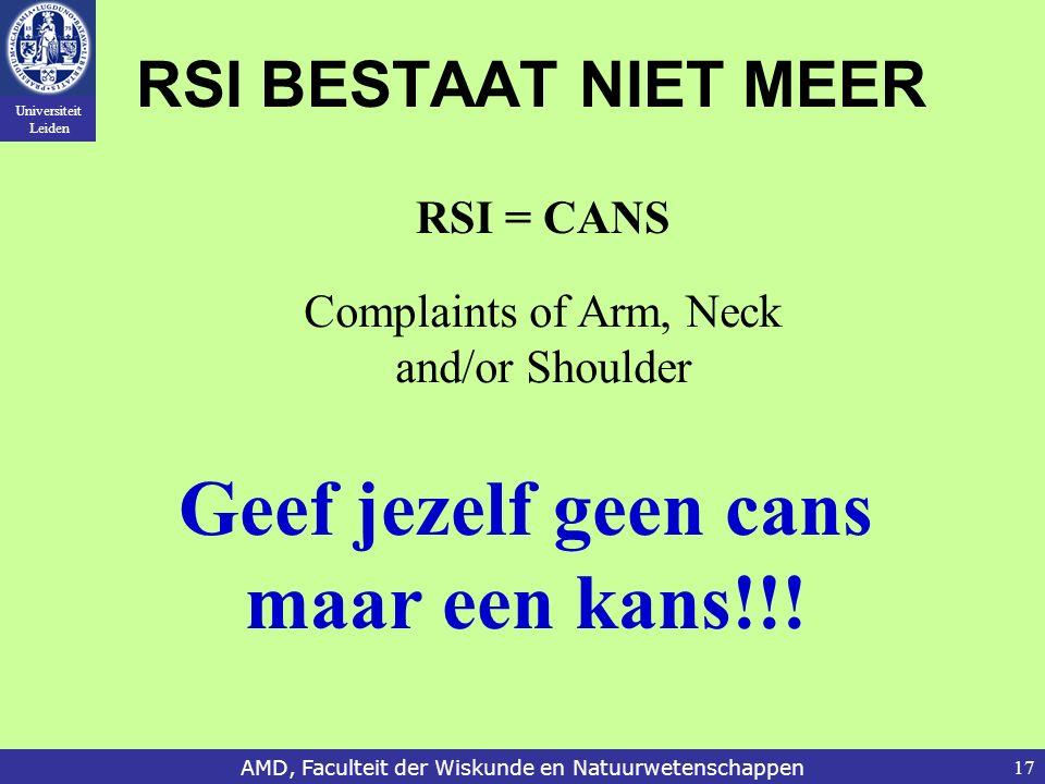 Universiteit Leiden AMD, Faculteit der Wiskunde en Natuurwetenschappen17 RSI BESTAAT NIET MEER RSI = CANS Complaints of Arm, Neck and/or Shoulder Geef