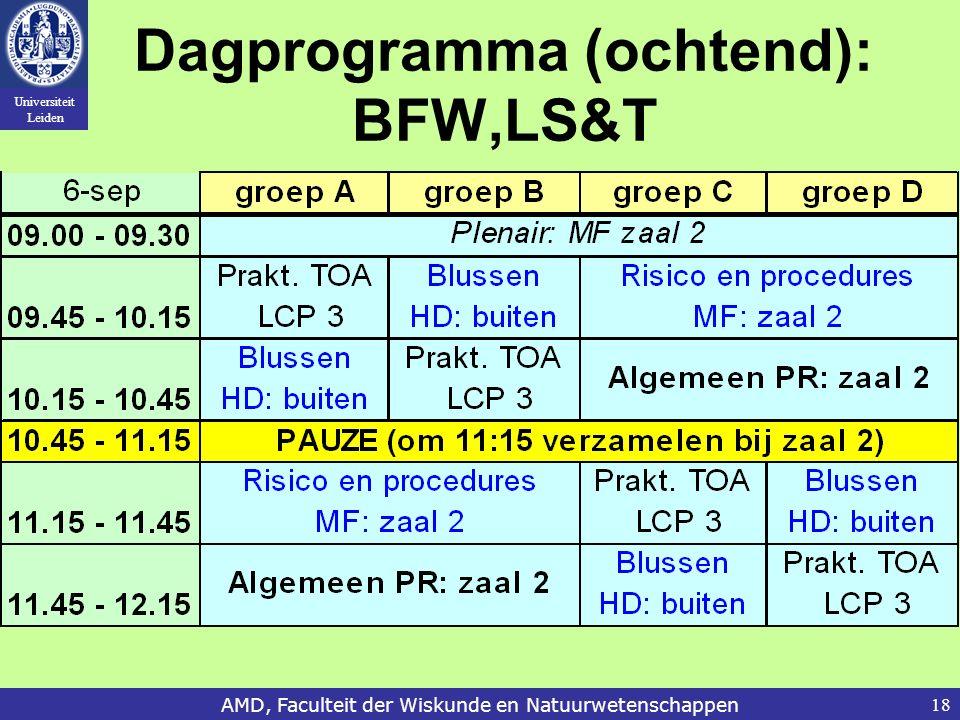 Universiteit Leiden AMD, Faculteit der Wiskunde en Natuurwetenschappen18 Dagprogramma (ochtend): BFW,LS&T
