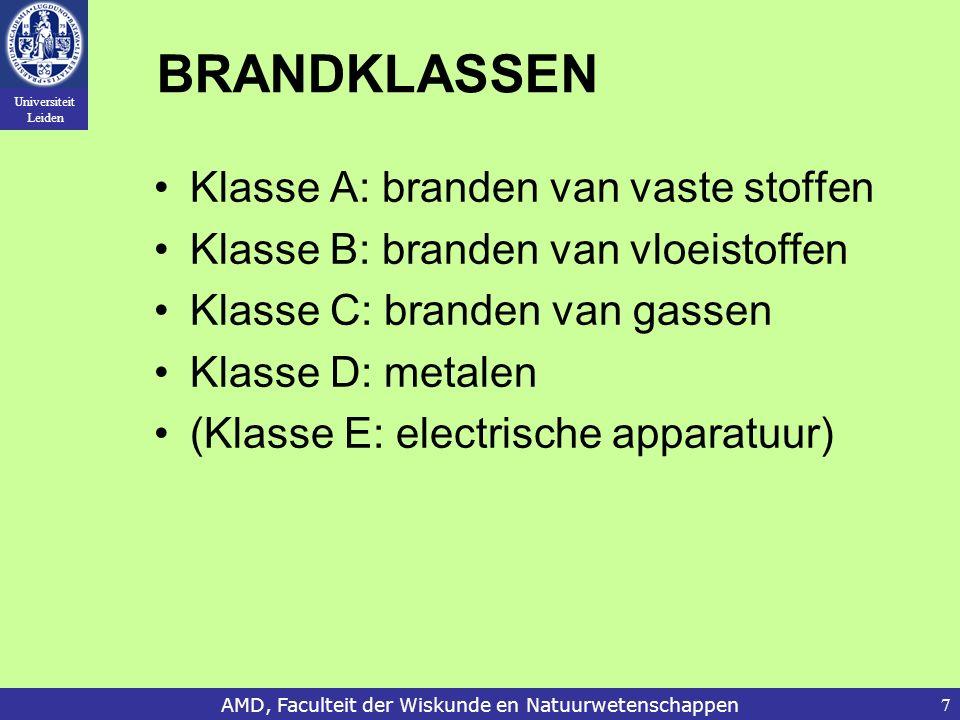 Universiteit Leiden AMD, Faculteit der Wiskunde en Natuurwetenschappen7 BRANDKLASSEN Klasse A: branden van vaste stoffen Klasse B: branden van vloeist