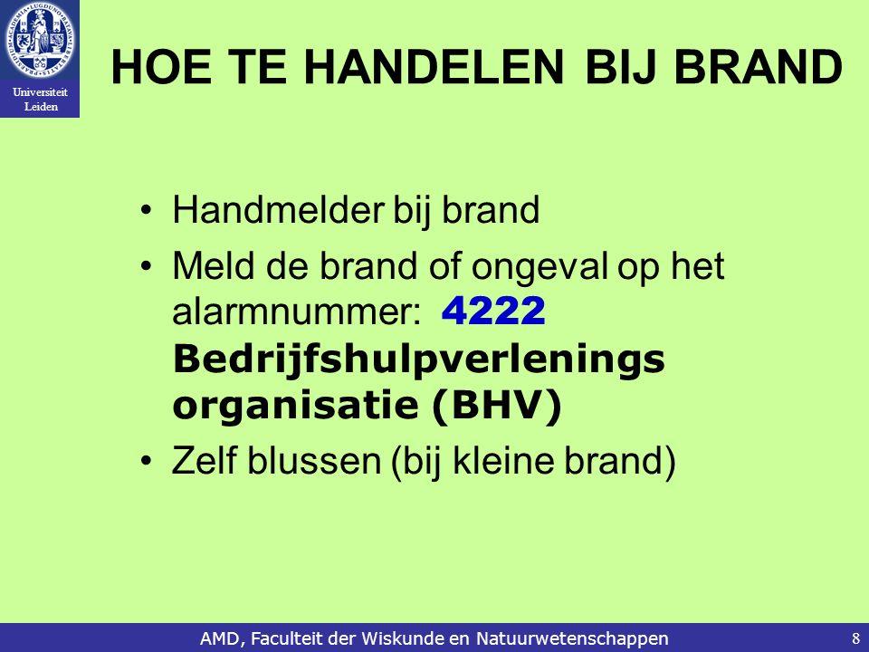Universiteit Leiden AMD, Faculteit der Wiskunde en Natuurwetenschappen8 HOE TE HANDELEN BIJ BRAND Handmelder bij brand Meld de brand of ongeval op het