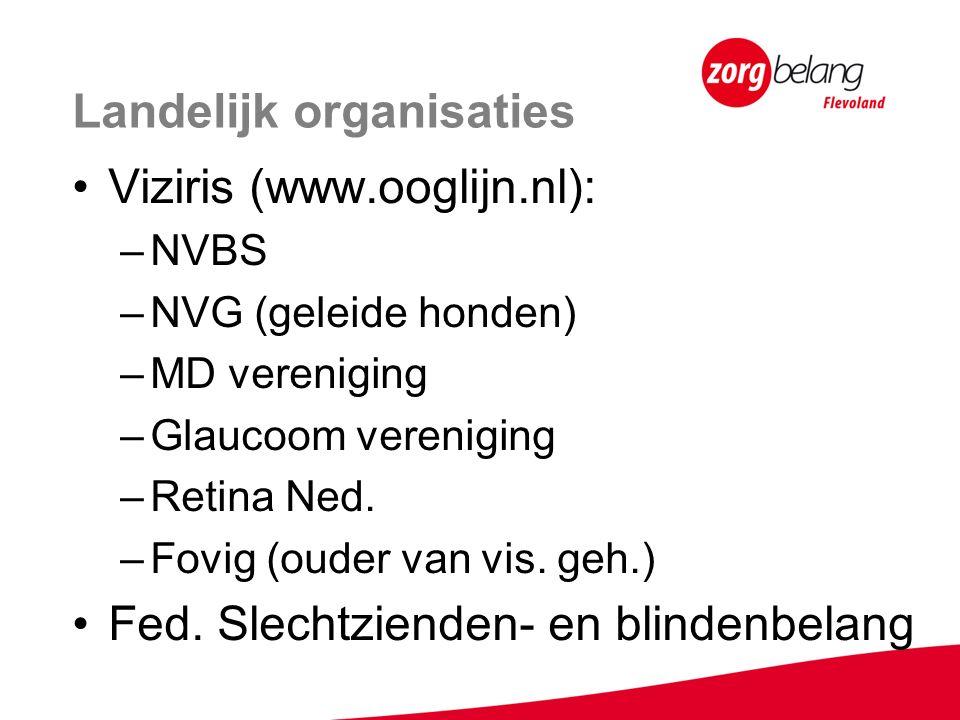 Landelijk organisaties Viziris (www.ooglijn.nl): –NVBS –NVG (geleide honden) –MD vereniging –Glaucoom vereniging –Retina Ned.