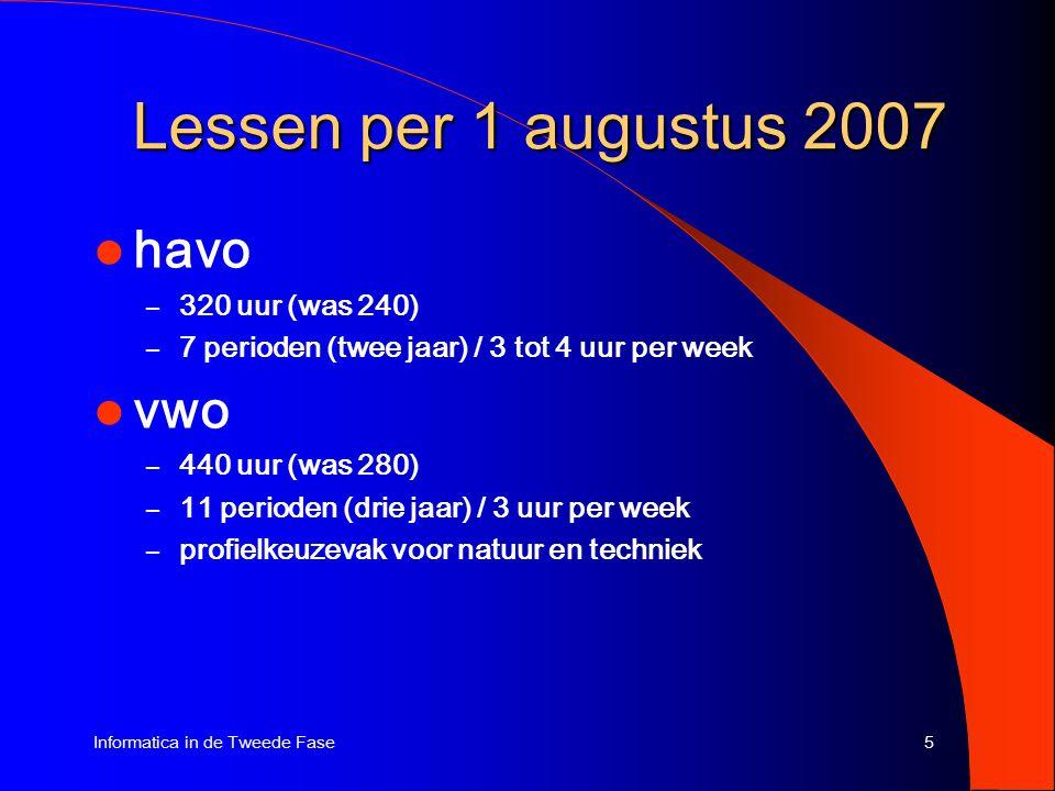 5Informatica in de Tweede Fase Lessen per 1 augustus 2007 havo – 320 uur (was 240) – 7 perioden (twee jaar) / 3 tot 4 uur per week vwo – 440 uur (was 280) – 11 perioden (drie jaar) / 3 uur per week – profielkeuzevak voor natuur en techniek