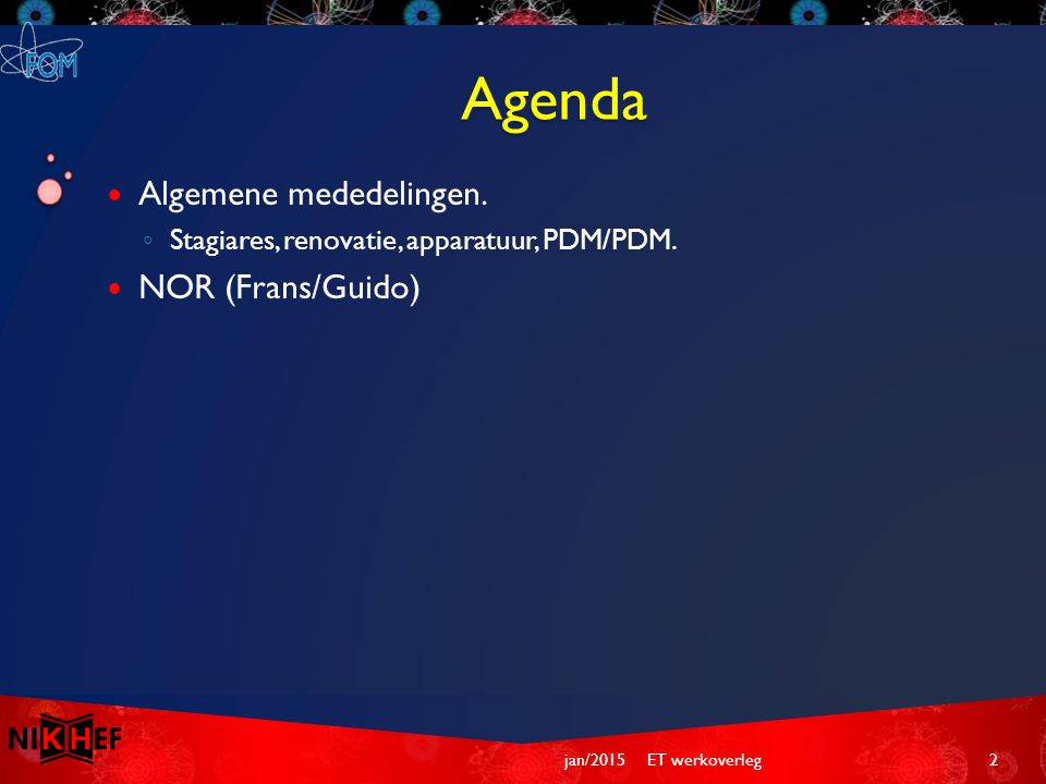 Agenda Algemene mededelingen. ◦ Stagiares, renovatie, apparatuur, PDM/PDM. NOR (Frans/Guido) ET werkoverleg2jan/2015