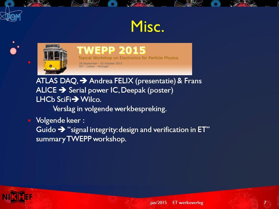 ATLAS DAQ,  Andrea FELIX (presentatie) & Frans ALICE  Serial power IC, Deepak (poster) LHCb SciFi  Wilco. Verslag in volgende werkbespreking. Volge