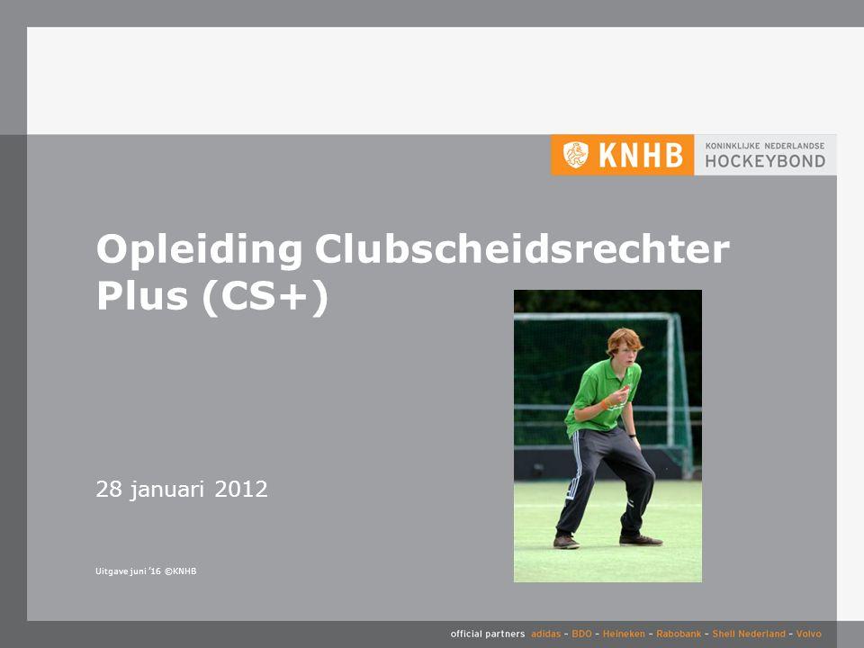Uitgave juni '16 ©KNHB 28 januari 2012 Opleiding Clubscheidsrechter Plus (CS+)
