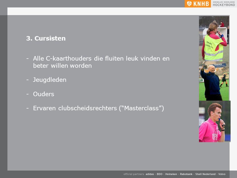 """3. Cursisten -Alle C-kaarthouders die fluiten leuk vinden en beter willen worden -Jeugdleden -Ouders -Ervaren clubscheidsrechters (""""Masterclass"""")"""
