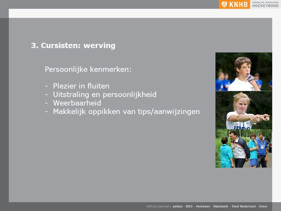 3. Cursisten: werving Persoonlijke kenmerken: -Plezier in fluiten -Uitstraling en persoonlijkheid -Weerbaarheid -Makkelijk oppikken van tips/aanwijzin