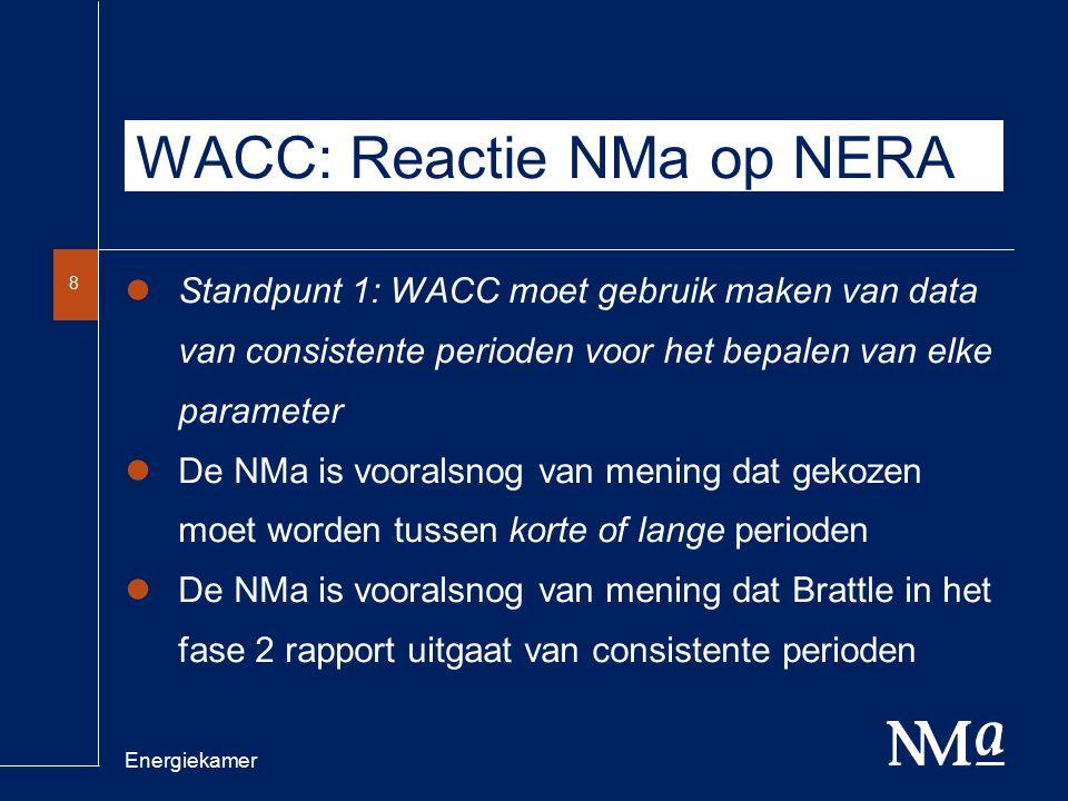 Energiekamer 8 WACC: Reactie NMa op NERA Standpunt 1: WACC moet gebruik maken van data van consistente perioden voor het bepalen van elke parameter De NMa is vooralsnog van mening dat gekozen moet worden tussen korte of lange perioden De NMa is vooralsnog van mening dat Brattle in het fase 2 rapport uitgaat van consistente perioden