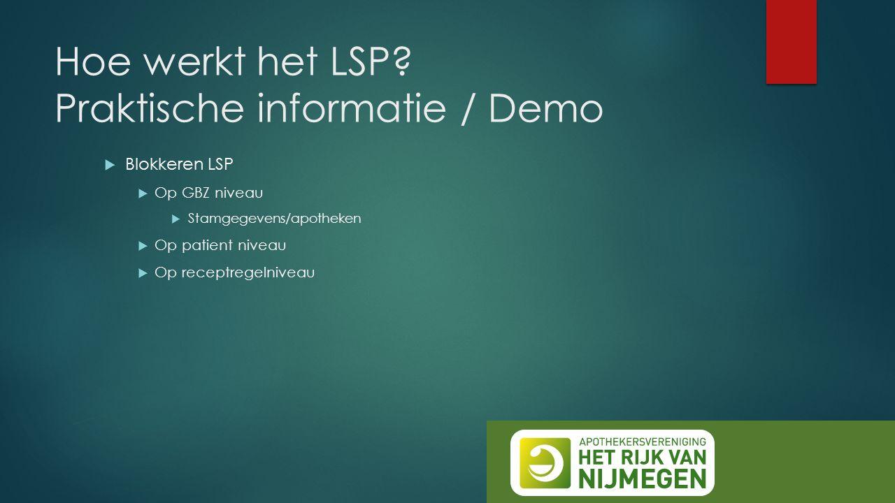 Hoe werkt het LSP? Praktische informatie / Demo  Blokkeren LSP  Op GBZ niveau  Stamgegevens/apotheken  Op patient niveau  Op receptregelniveau