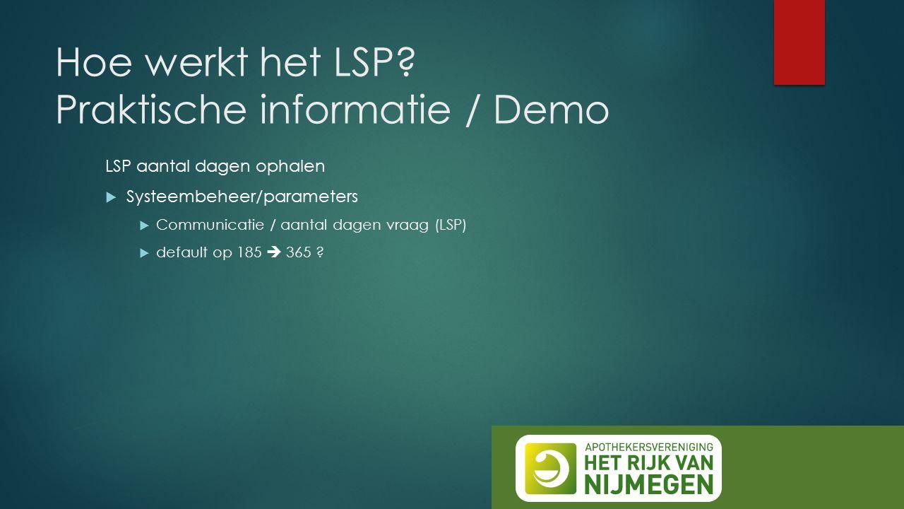 Hoe werkt het LSP? Praktische informatie / Demo LSP aantal dagen ophalen  Systeembeheer/parameters  Communicatie / aantal dagen vraag (LSP)  defaul