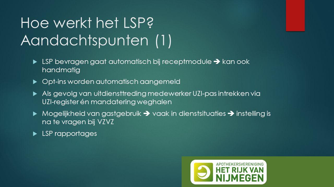 Hoe werkt het LSP? Aandachtspunten (1)  LSP bevragen gaat automatisch bij receptmodule  kan ook handmatig  Opt-ins worden automatisch aangemeld  A