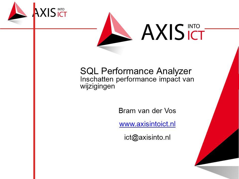 SQL Performance Analyzer Inschatten performance impact van wijzigingen Bram van der Vos www.axisintoict.nl ict@axisinto.nl