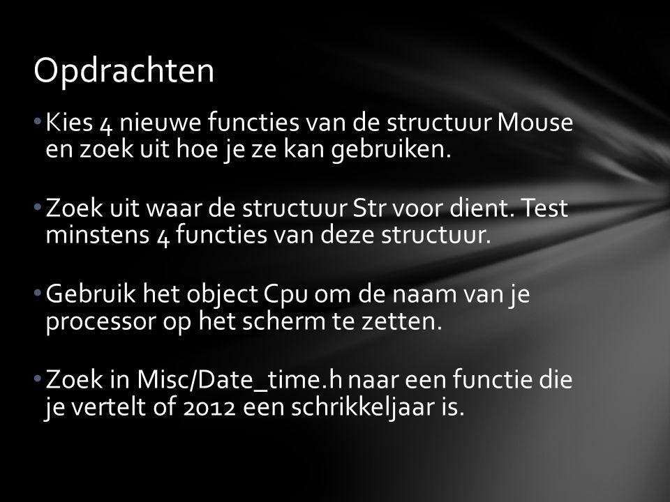 Kies 4 nieuwe functies van de structuur Mouse en zoek uit hoe je ze kan gebruiken. Zoek uit waar de structuur Str voor dient. Test minstens 4 functies