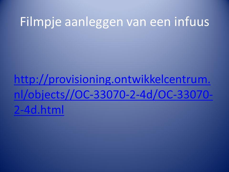Filmpje aanleggen van een infuus http://provisioning.ontwikkelcentrum. nl/objects//OC-33070-2-4d/OC-33070- 2-4d.html