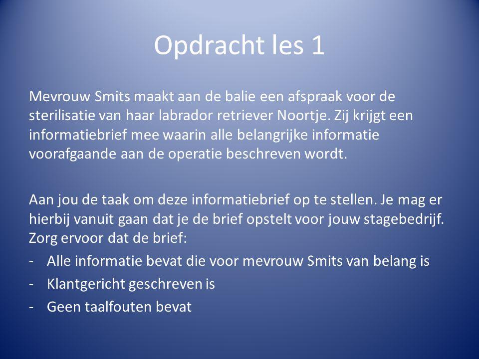 Opdracht les 1 Mevrouw Smits maakt aan de balie een afspraak voor de sterilisatie van haar labrador retriever Noortje. Zij krijgt een informatiebrief