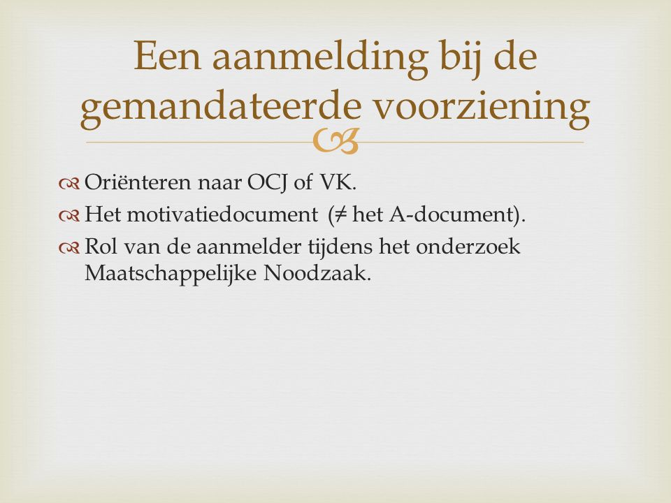   Oriënteren naar OCJ of VK.  Het motivatiedocument (≠ het A-document).