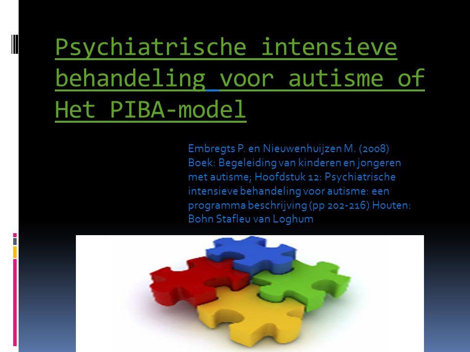 Psychiatrische intensieve behandeling voor autisme of Het PIBA-model Embregts P. en Nieuwenhuijzen M. (2008) Boek: Begeleiding van kinderen en jongere