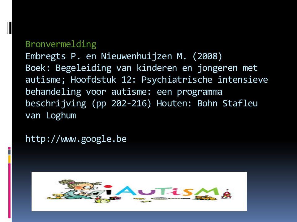 Bronvermelding Embregts P. en Nieuwenhuijzen M. (2008) Boek: Begeleiding van kinderen en jongeren met autisme; Hoofdstuk 12: Psychiatrische intensieve