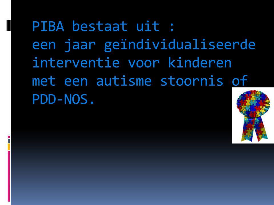 PIBA bestaat uit : een jaar geïndividualiseerde interventie voor kinderen met een autisme stoornis of PDD-NOS.