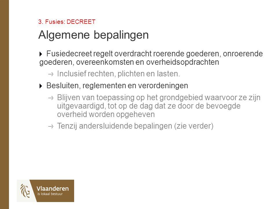 3. Fusies: DECREET Algemene bepalingen Fusiedecreet regelt overdracht roerende goederen, onroerende goederen, overeenkomsten en overheidsopdrachten In